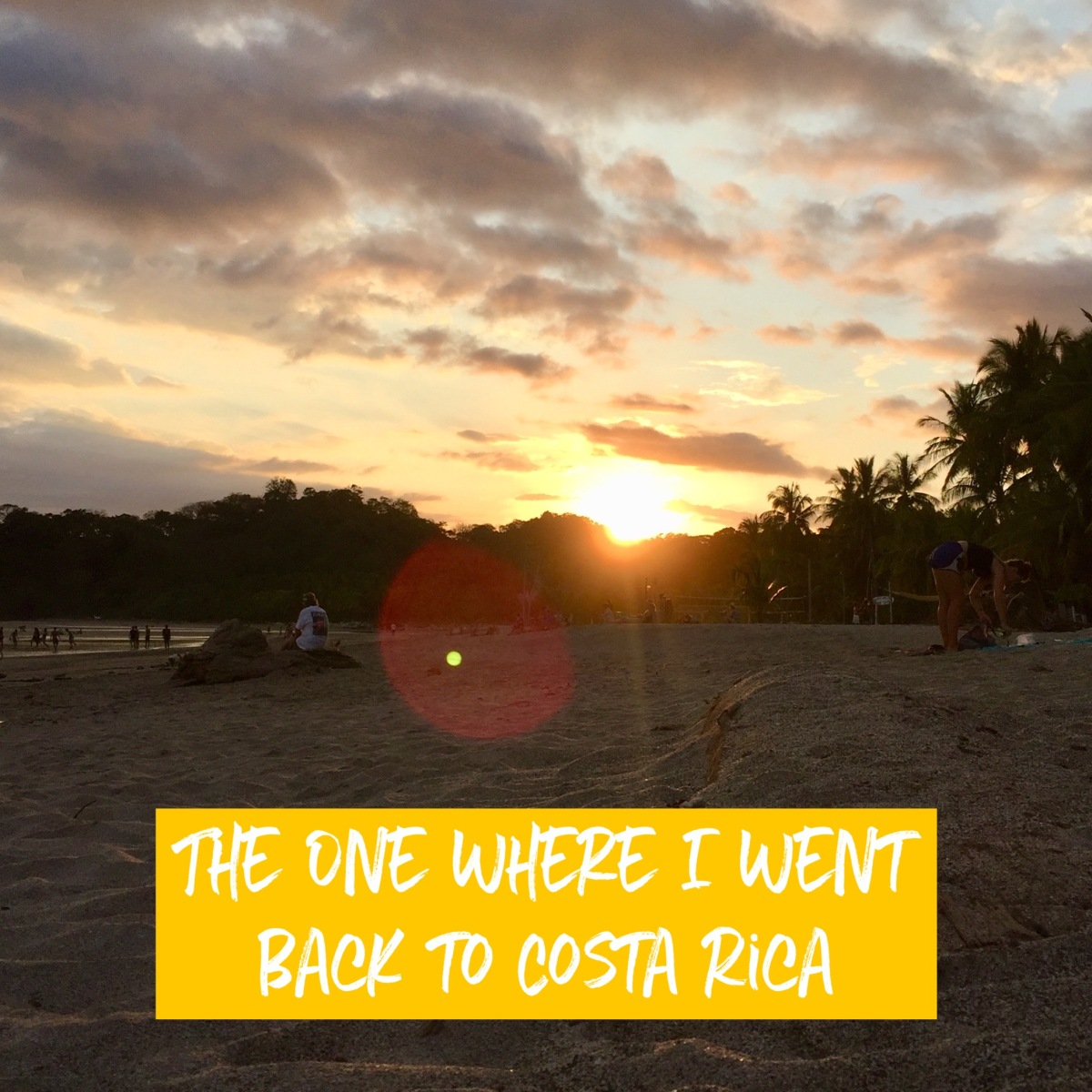 The One Where I Went Back to Costa Rica